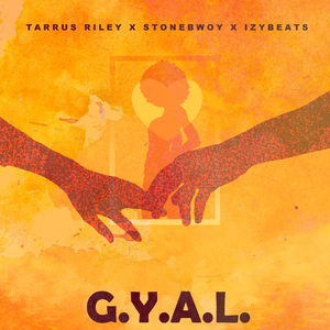 Tarrus Riley, Stonebwoy & Izybeats team up to release G.Y.A.L.
